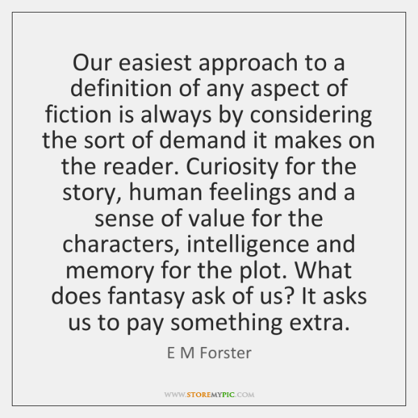 Our easiest approach to a definition of any aspect of fiction is ...