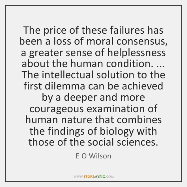 The price of these failures has been a loss of moral consensus, ...