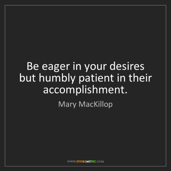 Mary MacKillop: Be eager in your desires but humbly patient in their...