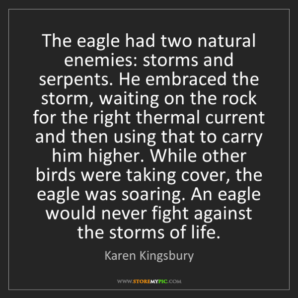 Karen Kingsbury: The eagle had two natural enemies: storms and serpents....
