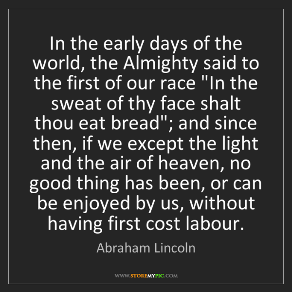 Abraham Lincoln: In the early days of the world, the Almighty said to...