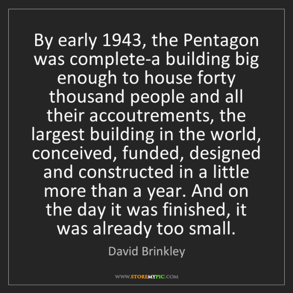 David Brinkley: By early 1943, the Pentagon was complete-a building big...