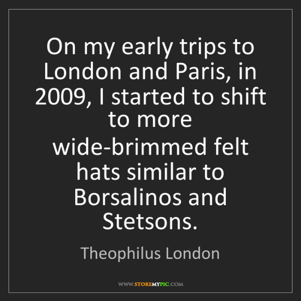 Theophilus London: On my early trips to London and Paris, in 2009, I started...