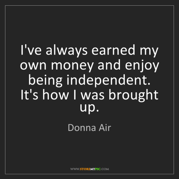 Donna Air: I've always earned my own money and enjoy being independent....