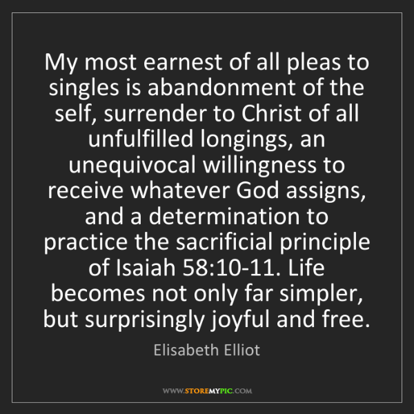 Elisabeth Elliot: My most earnest of all pleas to singles is abandonment...