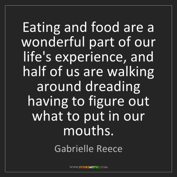 Gabrielle Reece: Eating and food are a wonderful part of our life's experience,...