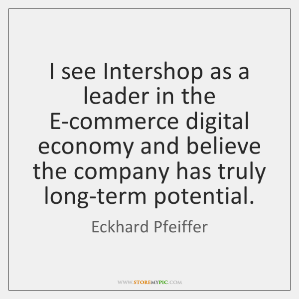 I see Intershop as a leader in the E-commerce digital economy and ...