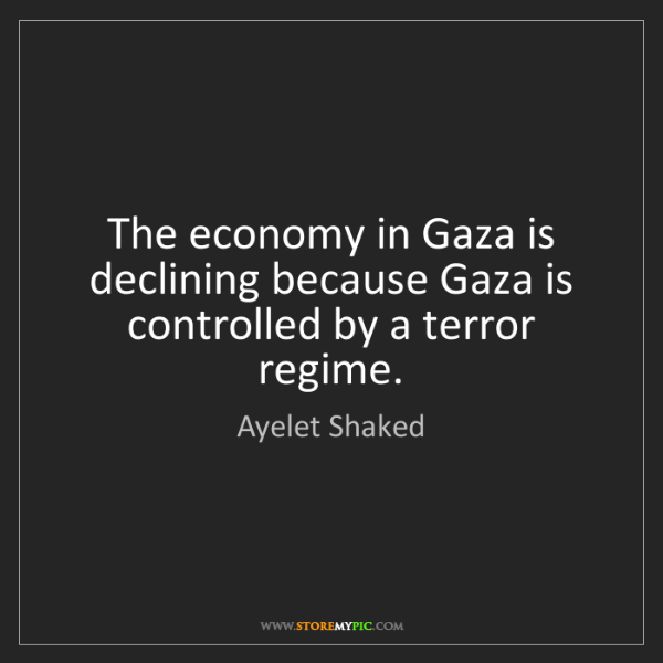 Ayelet Shaked: The economy in Gaza is declining because Gaza is controlled...