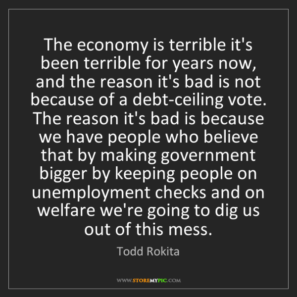 Todd Rokita: The economy is terrible it's been terrible for years...