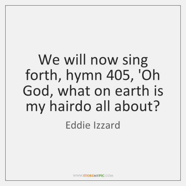 We will now sing forth, hymn 405, 'Oh God, what on earth is ...