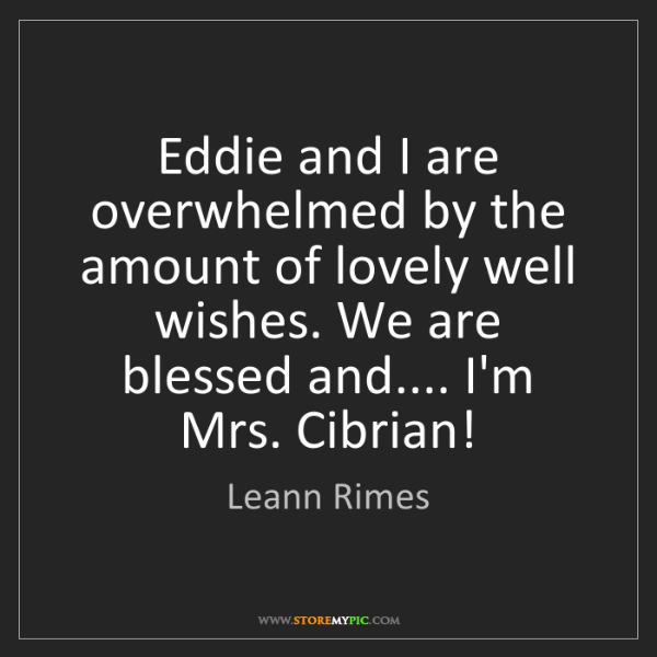 Leann Rimes: Eddie and I are overwhelmed by the amount of lovely well...