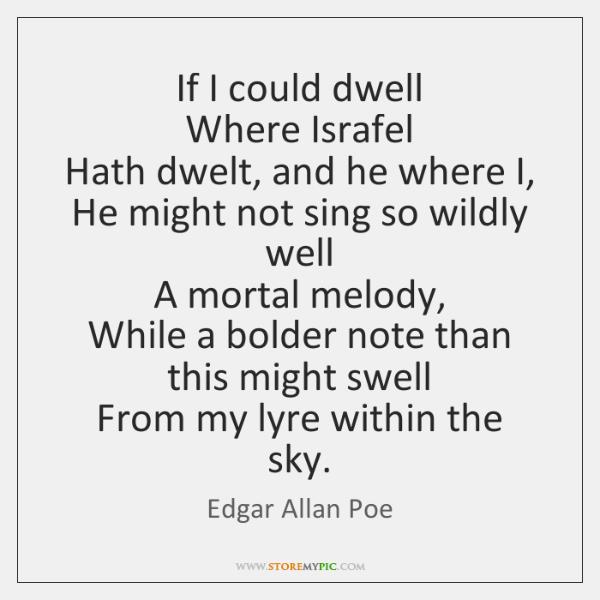 If I could dwell   Where Israfel   Hath dwelt, and he where I,   ...