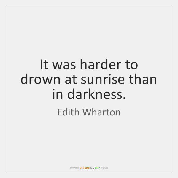 It was harder to drown at sunrise than in darkness.
