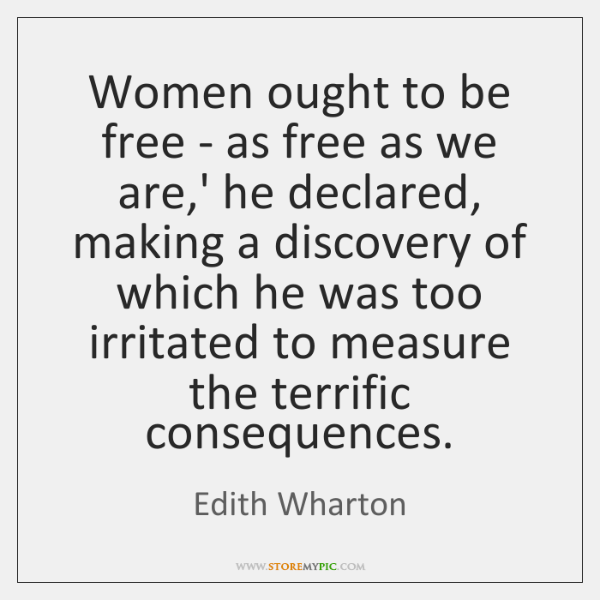 Women ought to be free - as free as we are,' ...