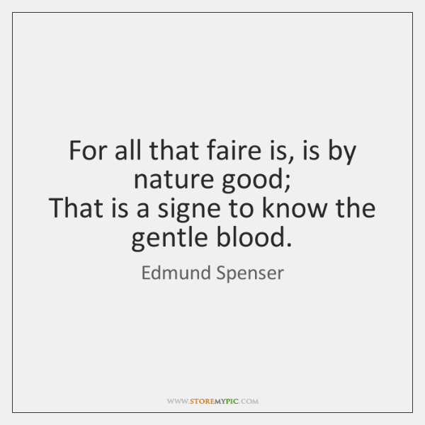 For all that faire is, is by nature good;   That is a ...