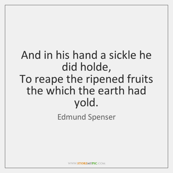 And in his hand a sickle he did holde,   To reape the ...