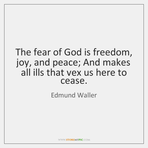 The fear of God is freedom, joy, and peace; And makes all ...