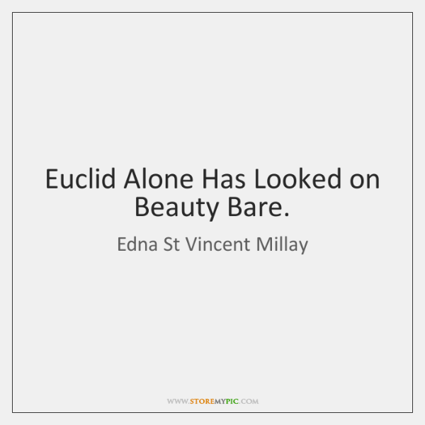 Euclid Alone Has Looked on Beauty Bare.