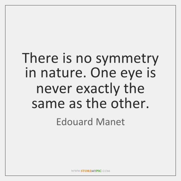 There is no symmetry in nature. One eye is never exactly the ...