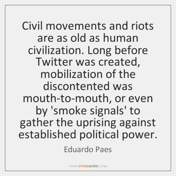 Civil movements and riots are as old as human civilization. Long before ...