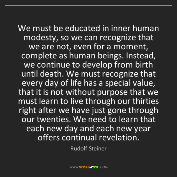 Rudolf Steiner: We must be educated in inner human modesty, so we can...