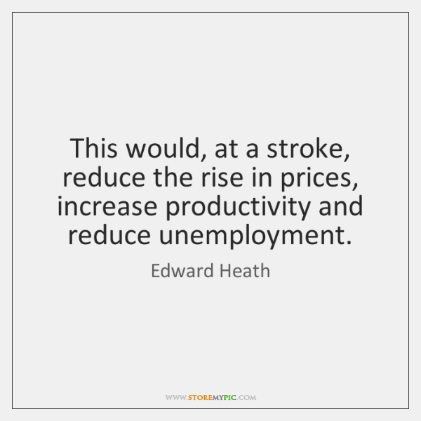 This would, at a stroke, reduce the rise in prices, increase productivity ...