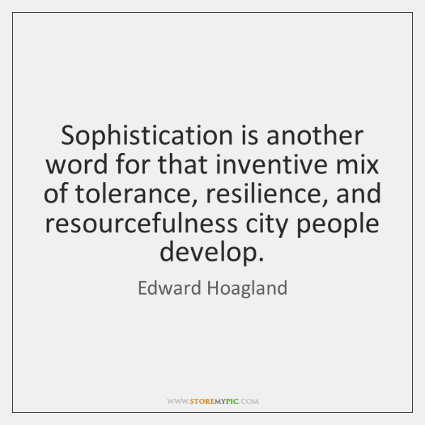 Sophistication is another word for that inventive mix of tolerance, resilience, and ...