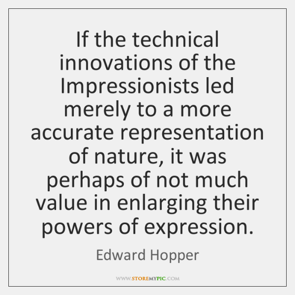 If the technical innovations of the Impressionists led merely to a more ...