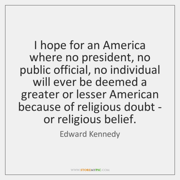 I hope for an America where no president, no public official, no ...