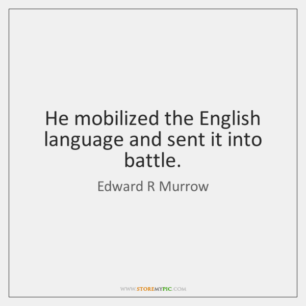 He mobilized the English language and sent it into battle.