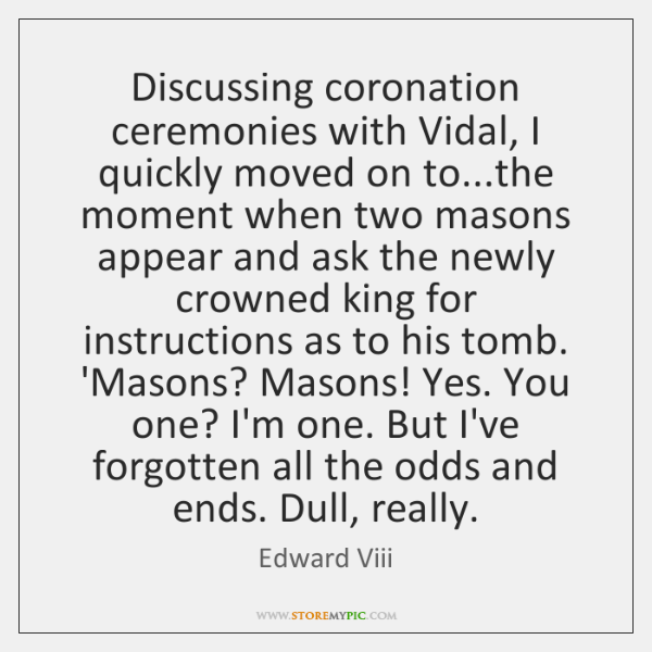 Discussing coronation ceremonies with Vidal, I quickly moved on to...the moment ...