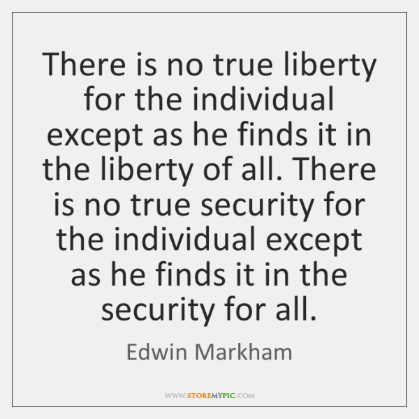 There is no true liberty for the individual except as he finds ...