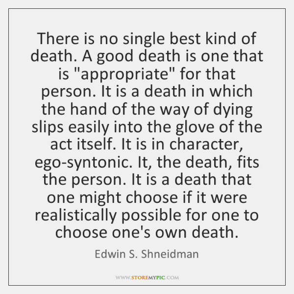 There is no single best kind of death. A good death is ...