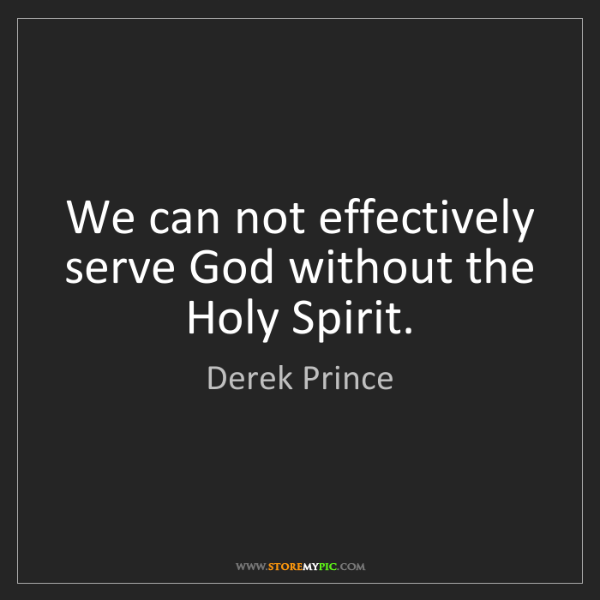 Derek Prince: We can not effectively serve God without the Holy Spirit.