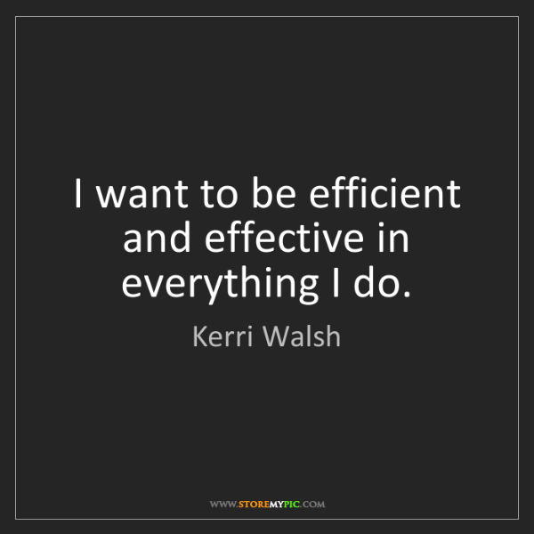 Kerri Walsh: I want to be efficient and effective in everything I...