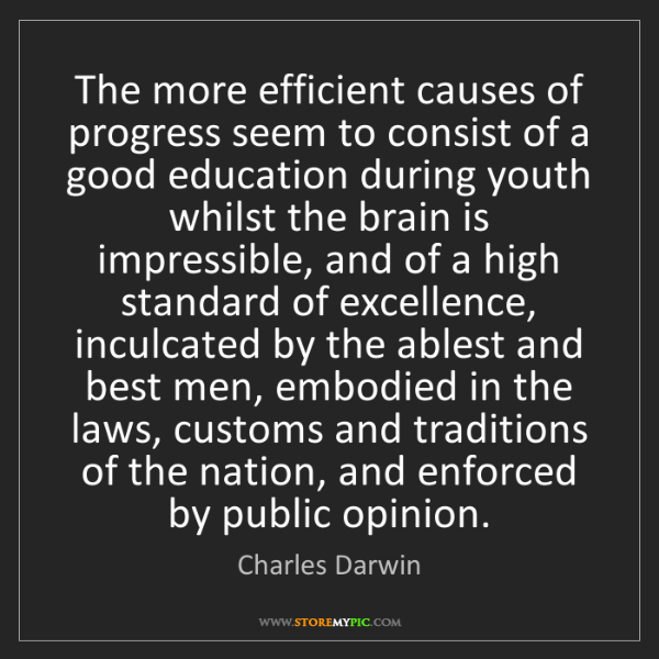 Charles Darwin: The more efficient causes of progress seem to consist...
