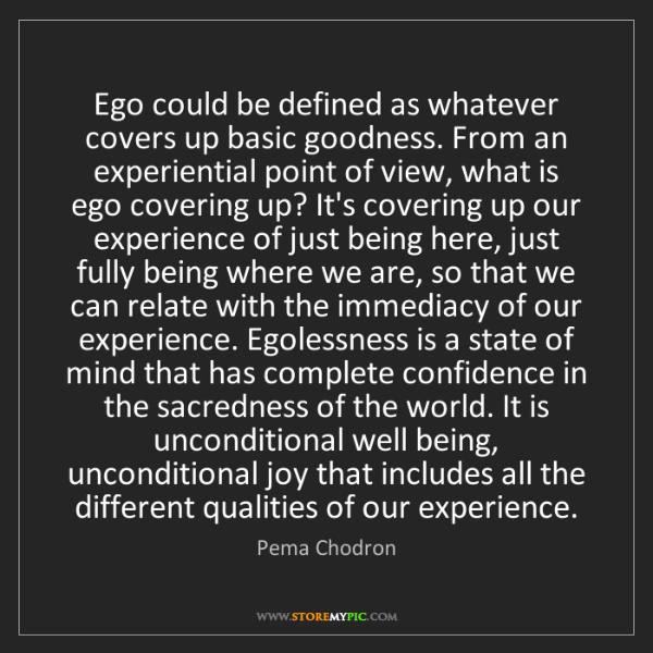 Pema Chodron: Ego could be defined as whatever covers up basic goodness....