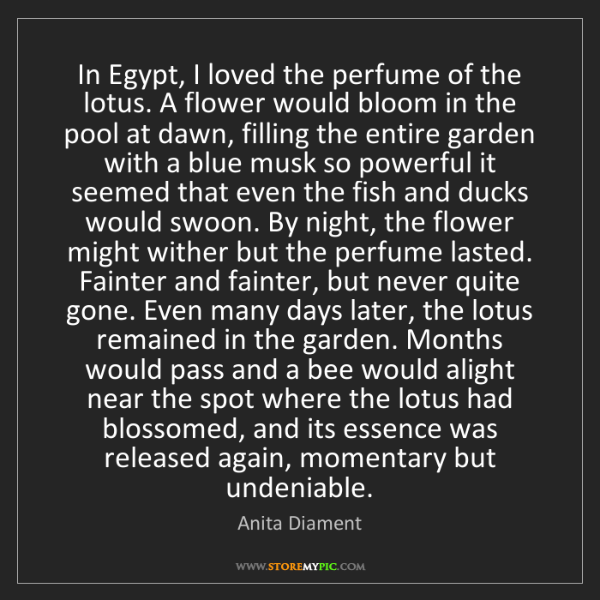 Anita Diament: In Egypt, I loved the perfume of the lotus. A flower...