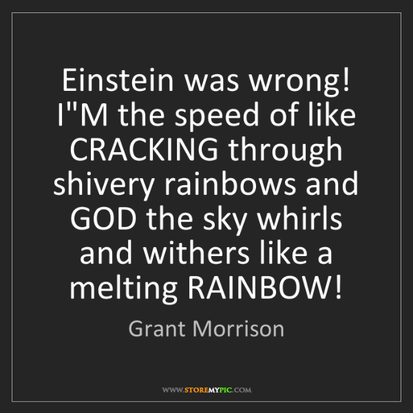 Grant Morrison: Einstein was wrong! I'M the speed of like CRACKING through...
