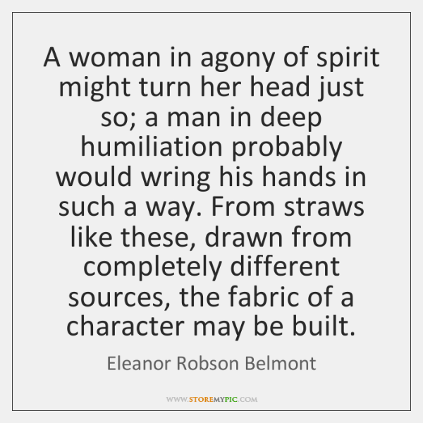 A woman in agony of spirit might turn her head just so; ...
