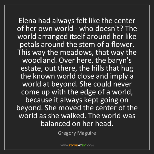 Gregory Maguire: Elena had always felt like the center of her own world...