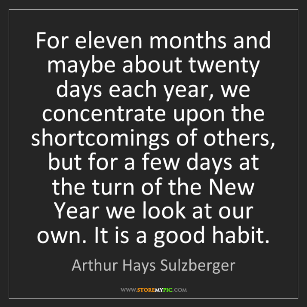 Arthur Hays Sulzberger: For eleven months and maybe about twenty days each year,...