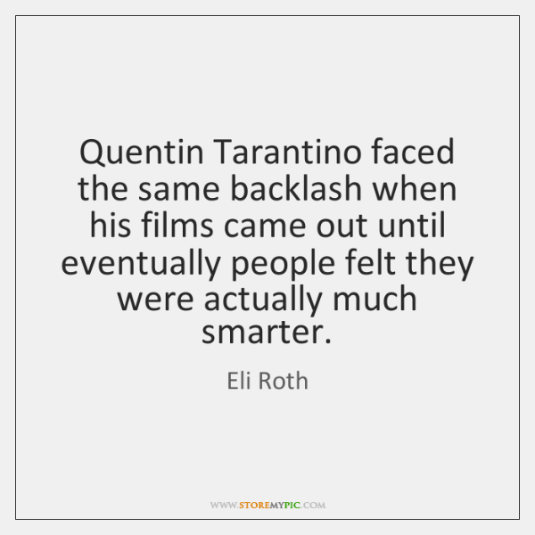 Quentin Tarantino faced the same backlash when his films came out until ...