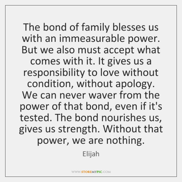 The bond of family blesses us with an immeasurable power. But we ...