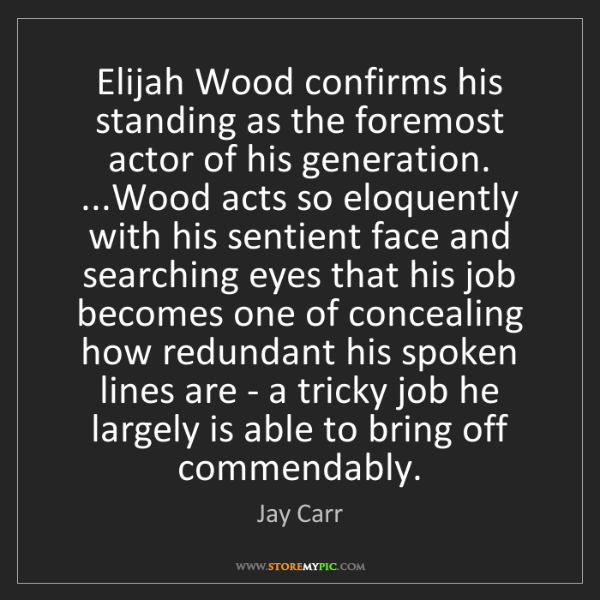 Jay Carr: Elijah Wood confirms his standing as the foremost actor...