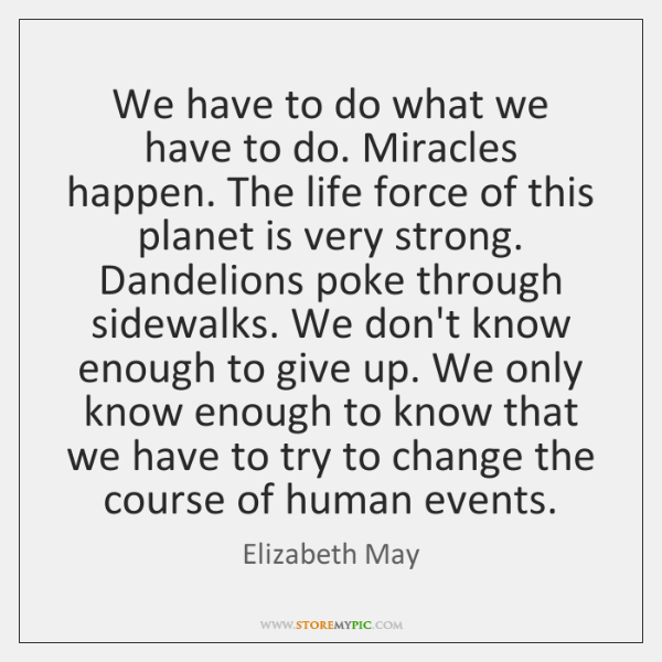 We have to do what we have to do. Miracles happen. The ...