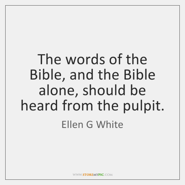 The words of the Bible, and the Bible alone, should be heard ...