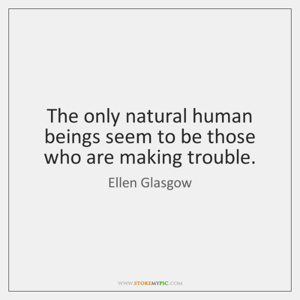 The only natural human beings seem to be those who are making ...