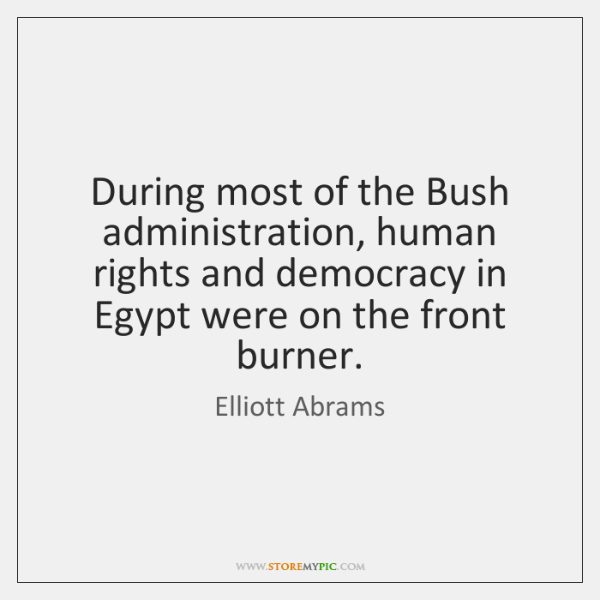 During most of the Bush administration, human rights and democracy in Egypt ...