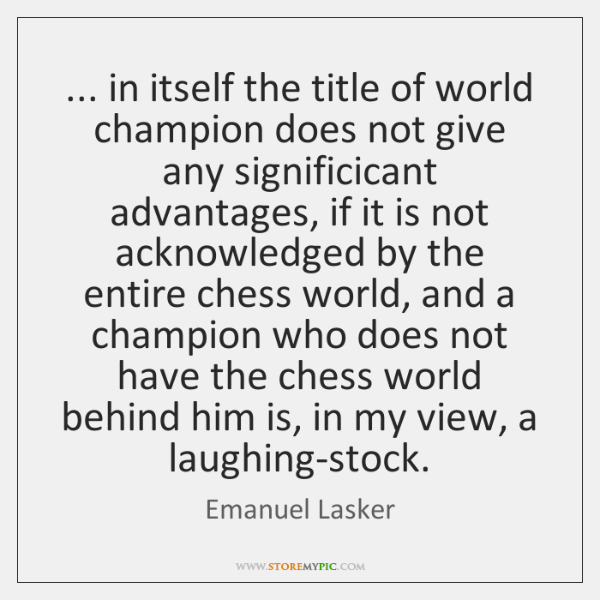 ... in itself the title of world champion does not give any significicant ...
